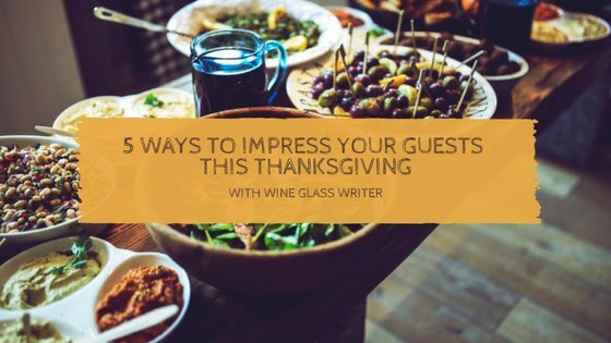 5 Ways To Impress Your Guests This Thanksgiving With Wine Glass Writer