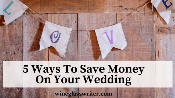 5 Ways To Save Money On Your Wedding in 2018